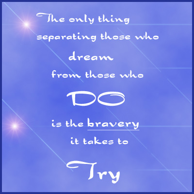 Bravery to try